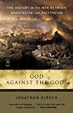 God Against the Gods: The History of the War Between Monotheism and Polytheism - Jonathan Kirsch