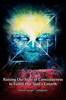 Raising Our State of Consciousness to Fulfill Our Soul's Growth (English Edition) de [David Lacopo]