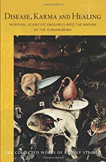 Disease, Karma, and Healing: Spiritual-Scientific Enquiries into the Nature of the Human Being (CW 107) (The Collected Works of Rudolf Steiner)