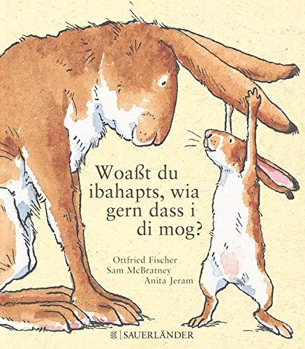Woaßt du ibahapts, wia gern dass i di mog?: Übertragen ins Bairische von Ottfried Fischer (Weißt du eigentlich, wie lieb ich dich hab?)