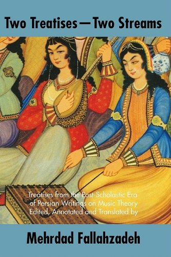 Two Treatises--Two Streams: Treatises from the Post-Scholastic Era of Persian Writings on Music Theory