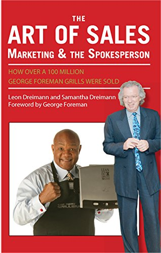 The Art of Sales, Marketing and the Spokesperson: How Over 100 Million Grills Were Sold (English Edition)