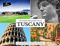The Complete Photographic Tour of TUSCANY: A Visual Full-Color Picture Book with Super-Size and High-Quality Photos of the Italy's famous Chianti Region (Portraits of Best World's Cities)