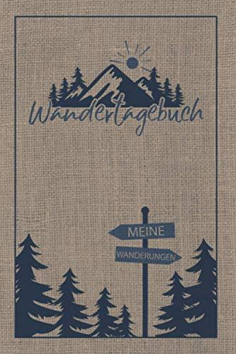 Wandertagebuch: Meine Wanderungen: Wandertagebuch zum Ausfüllen und Eintragen als Gipfelbuch oder Geschenk für Wanderer, Bergsteiger und Bergsportler ... Gipfellogbuch zum Wandern und Bergsteigen