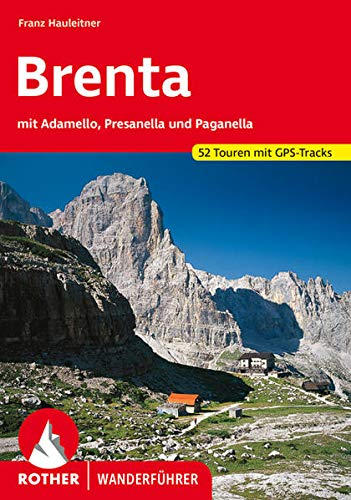 Brenta: mit Adamello, Presanella und Paganella. 52 Touren mit GPS-Tracks (Rother Wanderführer)