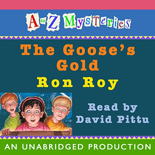 A to Z Mysteries     The Goose's Gold              By:                                                                                                                                 Ron Roy                               Narrated by:                                                                                                                                 David Pittu                      Length: 48 mins     15 ratings     Overall 4.8