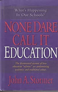 None Dare Call It Education: What's Happening to Our Schools & Our Children?