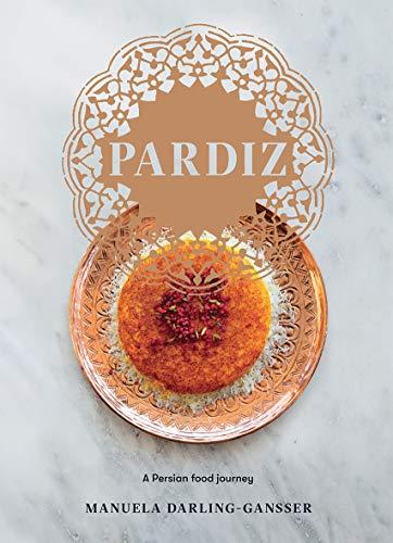 Darling-Gansser, M: Pardiz: A Persian Food Journey