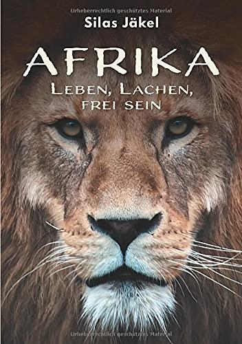 Afrika: Leben, Lachen, frei sein