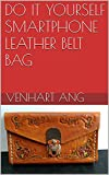 do it yourself smartphone leather belt bag (english edition)