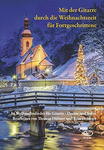 Mit der Gitarre durch die Weihnachtszeit für Fortgeschrittene: 24 Weihnachtslieder für Gitarre - Duette und Solos Bearbeitet von Thomas Hübner und Tilman Steitz