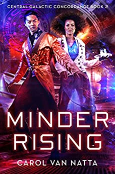 Minder Rising, A Scifi Space Opera with Telepathic Spies, Intrigue, and Romance: Central Galactic Concordance Book 2 by [Carol Van Natta]