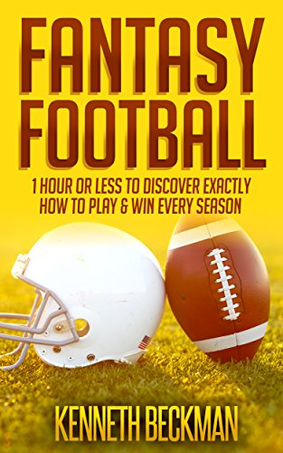 Fantasy Football: 1 Hour Or Less To Discover Exactly How To Play & Win Every Season