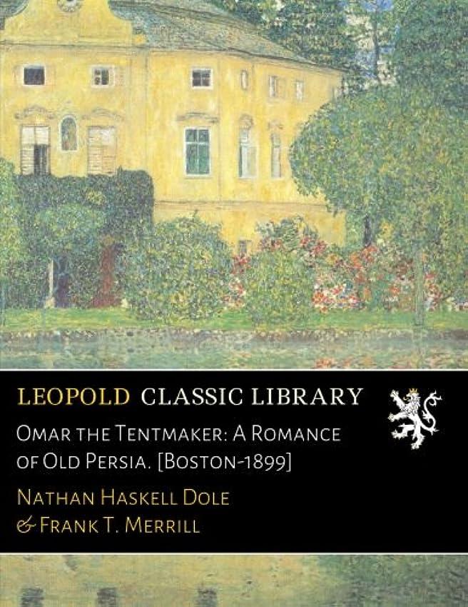 泥沼前投薬ハイキングOmar the Tentmaker: A Romance of Old Persia. [Boston-1899]