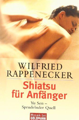 Rappenecker, Wilfried:<br />Shiatsu für Anfänger: Yu Sen - Sprudelnder Quell