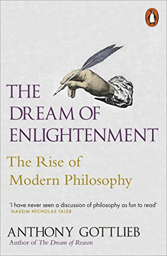 The Dream of Enlightenment: The Rise of Modern Philosophy (English Edition)