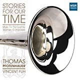 Stories For Our Time: Music for Trumpet and Piano by Women Composers [World Premiere Recor...
