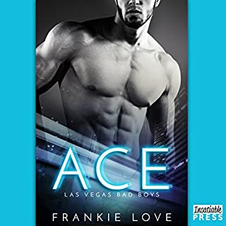 Ace     Las Vegas Bad Boys, Book 1              By:                                                                                                                                 Frankie Love                               Narrated by:                                                                                                                                 Joe Arden,                                                                                        Maxine Mitchell                      Length: 7 hrs and 51 mins     6 ratings     Overall 3.5