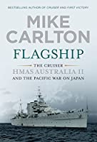 Flagship: The Cruiser Hmas Australia II and the Pacific War on Japan