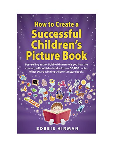 Download How to Create a Successful Children's Picture Book: A Step by Step Guide for Authors to Assist with Self-Publishing Books (English Edition) B0721Y8DZN