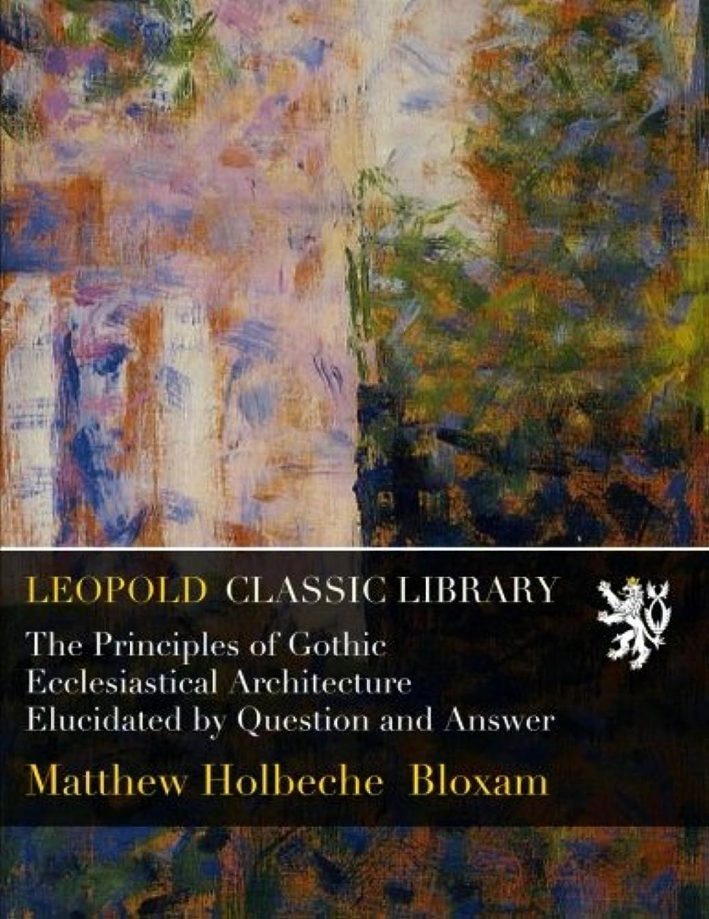 ゆり施し慎重The Principles of Gothic Ecclesiastical Architecture Elucidated by Question and Answer