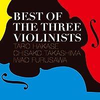 Best Of The Three Violinists by TARO /TAKASHIMA,CHISAKO / FURUSAWA,IWAO HAKASE