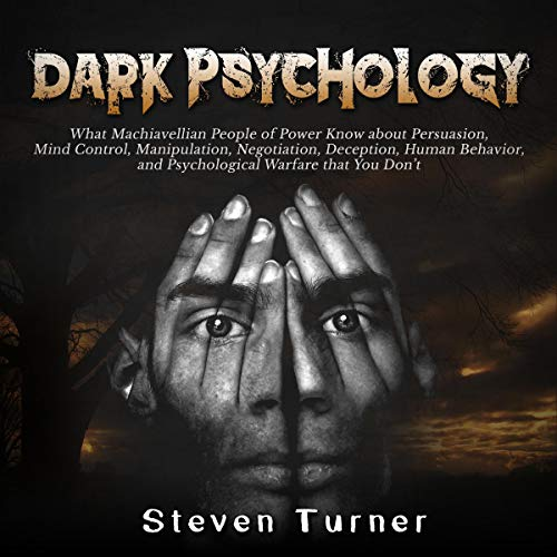Dark Psychology     What Machiavellian People of Power Know About Persuasion, Mind Control, Manipulation, Negotiation, Deception, Human Behavior, and Psychological Warfare That You Don't              By:                                                                                                                                 Steven Turner                               Narrated by:                                                                                                                                 Michael Reaves                      Length: 3 hrs and 12 mins     23 ratings     Overall 5.0
