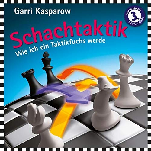 Schachtaktik: Wie ich ein Taktikfuchs werde -Tipps und Tricks vom 13. Schachweltmeister (Praxis Schach)