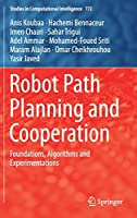 Robot Path Planning and Cooperation: Foundations, Algorithms and Experimentations (Studies in Computational Intelligence, 772)