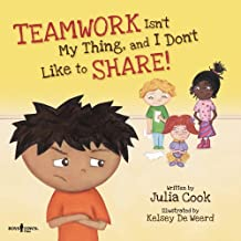Teamwork isn't My Thing, and I Don't Like to Share!: Classroom Ideas for Teaching the Skills of Working as a Team and Sharing