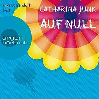 Auf Null                   Autor:                                                                                                                                 Catharina Junk                               Sprecher:                                                                                                                                 Inka Löwendorf                      Spieldauer: 7 Std. und 11 Min.     16 Bewertungen     Gesamt 4,4