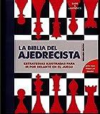 La Biblia del Ajedrecista: Estrategias ilustradas para ir por delante...