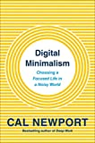 Digital Minimalism: Choosing a Focused Life in a Noisy World - Cal Newport
