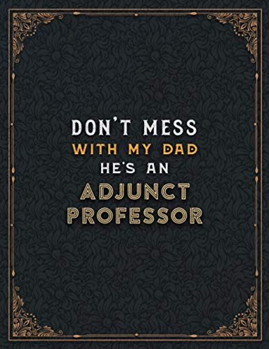 Adjunct Professor Lined Notebook - Don't Mess With My Dad He's An Adjunct Professor Job Title Working Cover To Do List Journal: Appointment , Hourly, ... Home Budget, 110 Pages, Cute, A4, Teacher