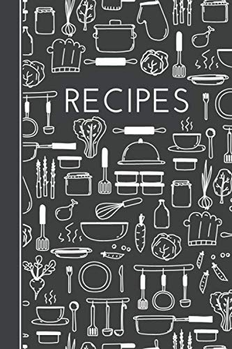 Recipes: Blank Recipe Book to Write In to Organize 100 of Your Most Loved Recipes in Your Own Custom Cookbook - Black and White Kitchen Tools Design