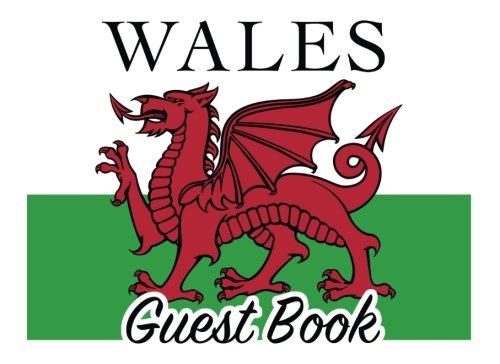 Wales Guest Book: 100 pages, 8.25 x 6 in., matte cover.  For Welsh homes, cottages, guest rooms, B&Bs, businesses, coffee shops, pubs, restaurants, ... parties, family reunions, and more!