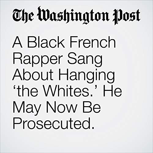 A Black French Rapper Sang About Hanging 'the Whites.' He May Now Be Prosecuted. copertina
