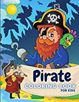 Pirate Coloring Book For Kids: Fun Coloring Pirates, Designed for Toddlers & Preschoolers Aged 3-5 Years (Boys and Girls Colouring Book)