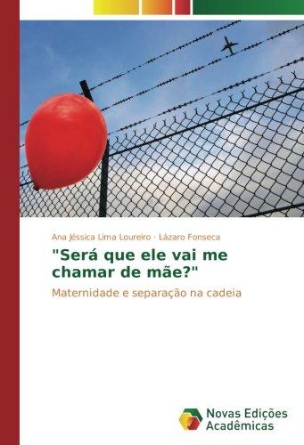 """""""Será que ele vai me chamar de mãe?"""": Maternidade e separação na cadeia (Portuguese Edition)"""
