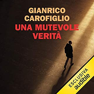 Una mutevole verità     I casi del maresciallo Fenoglio              By:                                                                                                                                 Gianrico Carofiglio                               Narrated by:                                                                                                                                 Gianrico Carofiglio                      Length: 2 hrs and 36 mins     4 ratings     Overall 4.0