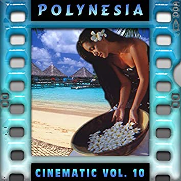 Polynesia : Cinematic, Vol. 10