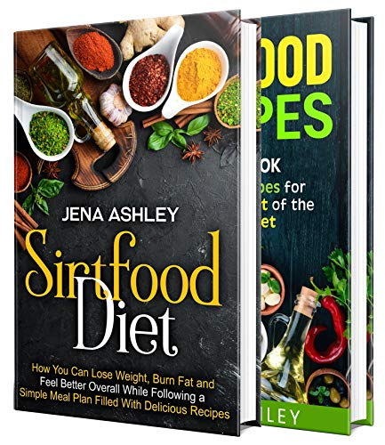 Sirtfood Diet: A Simple Guide to Losing Weight, Burning Fat and Feeling Better, Includes a Meal Plan and 100+ Recipes (English Edition)