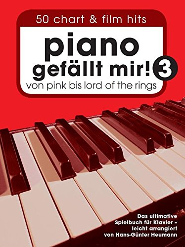 Piano gefällt mir! 50 Chart und Film Hits - Band 3: Von Pink bis Lord Of The Rings. Das ultimative Spielbuch für Klavier - arrangiert von Hans-Günter Heumann.