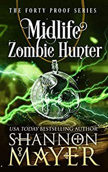 Midlife Zombie Hunter (The Forty Proof Series Book 5) by [Shannon Mayer]