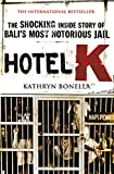 Hotel K: The Shocking Inside Story of Bali's Most Notorious Jail (English Edition)