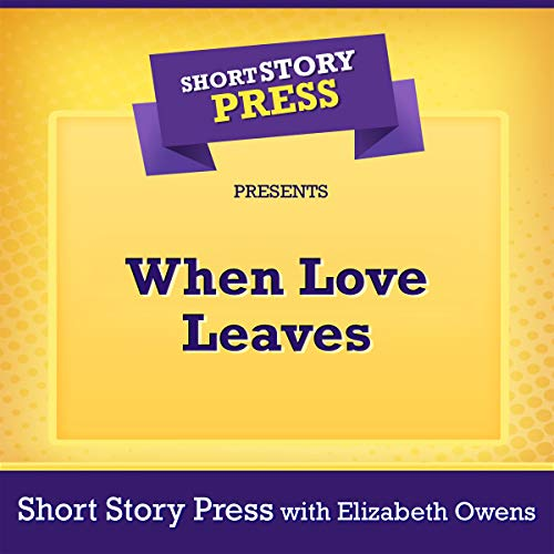 Short Story Press Presents When Love Leaves audiobook cover art