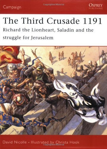 The Third Crusade 1191: Richard the Lionheart, Saladin and the battle for Jerusalem (Campaign) by David Nicolle (2005-11-10)
