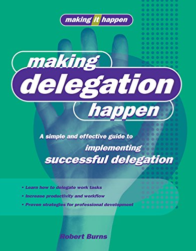 Download Making Delegation Happen: A Simple and Effective Guide to Implementing Successful Delegation (Making It Happen Series) 1865089923