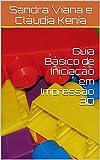 Guia Básico de Iniciação em Impressão 3D (Portuguese Edition)