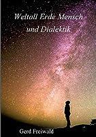 Weltall Erde Mensch und Dialektik